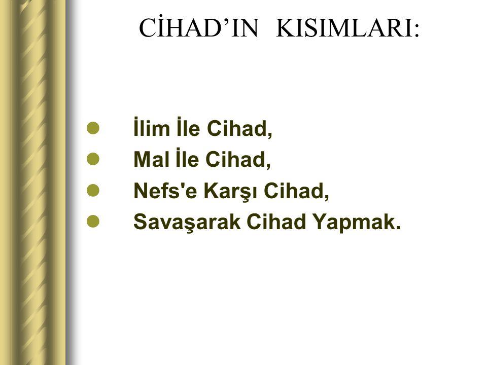CİHAD'IN KISIMLARI: İlim İle Cihad, Mal İle Cihad, Nefs e Karşı Cihad,
