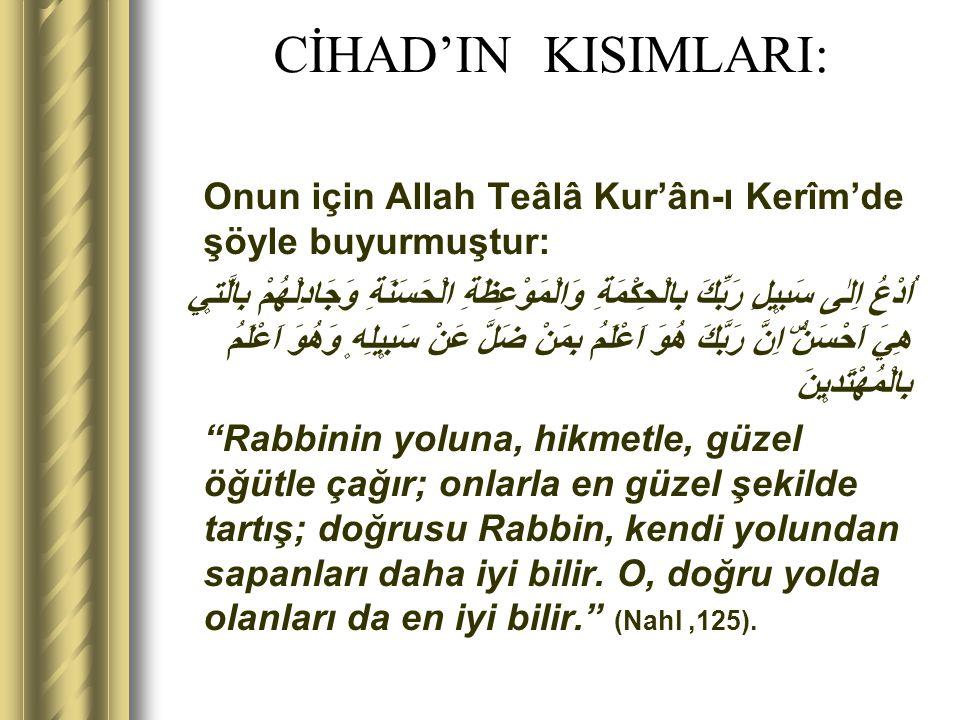 CİHAD'IN KISIMLARI: Onun için Allah Teâlâ Kur'ân-ı Kerîm'de şöyle buyurmuştur: