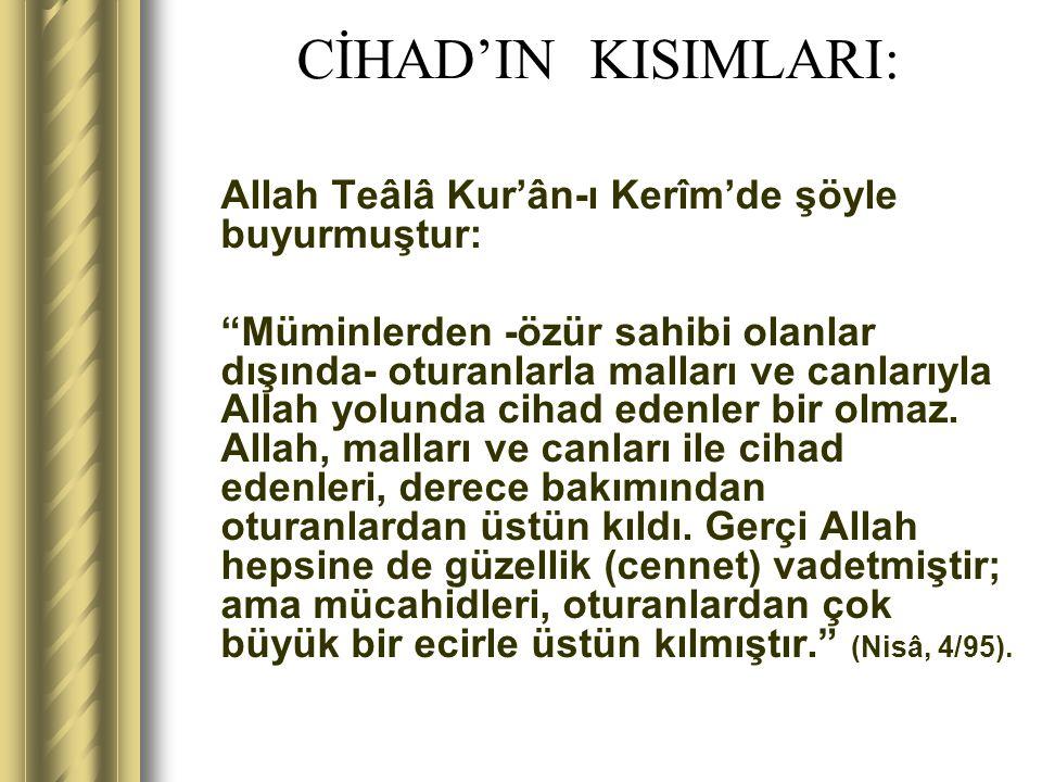 CİHAD'IN KISIMLARI: Allah Teâlâ Kur'ân-ı Kerîm'de şöyle buyurmuştur: