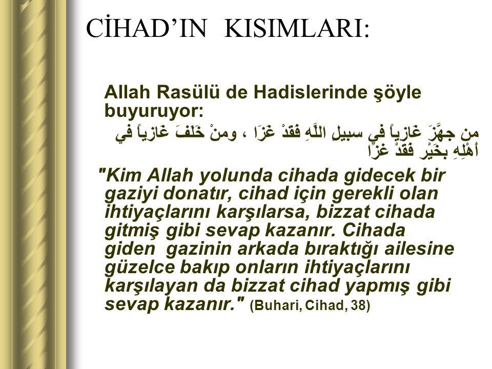 CİHAD'IN KISIMLARI: Allah Rasülü de Hadislerinde şöyle buyuruyor: