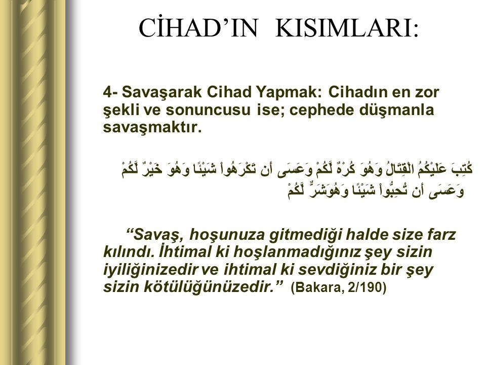 CİHAD'IN KISIMLARI: 4- Savaşarak Cihad Yapmak: Cihadın en zor şekli ve sonuncusu ise; cephede düşmanla savaşmaktır.
