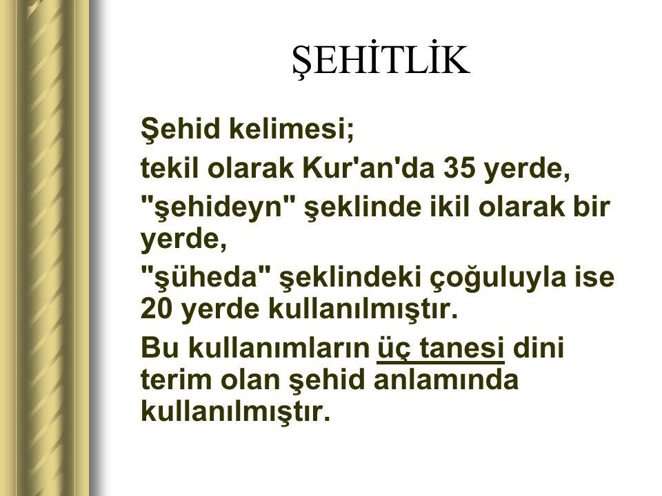 ŞEHİTLİK Şehid kelimesi; tekil olarak Kur an da 35 yerde,
