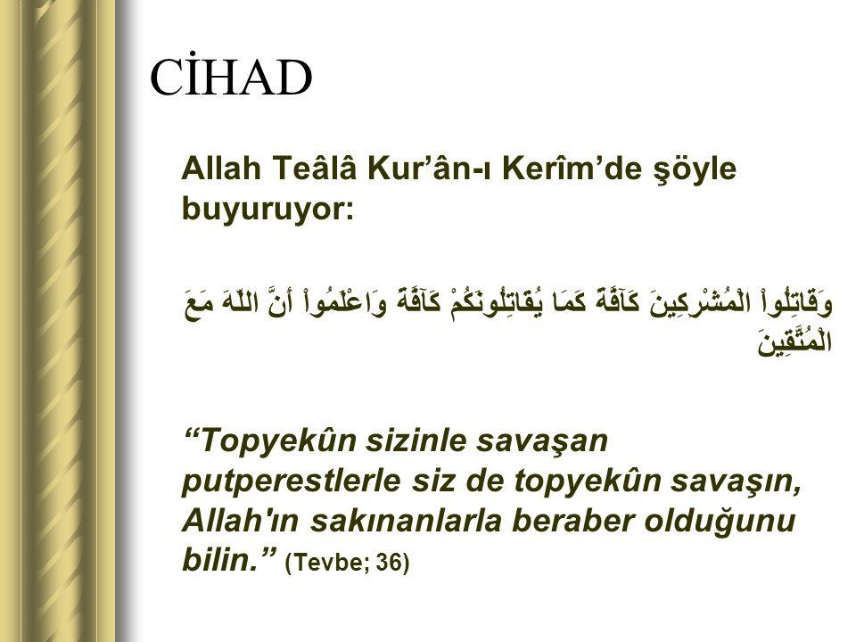 CİHAD Allah Teâlâ Kur'ân-ı Kerîm'de şöyle buyuruyor: