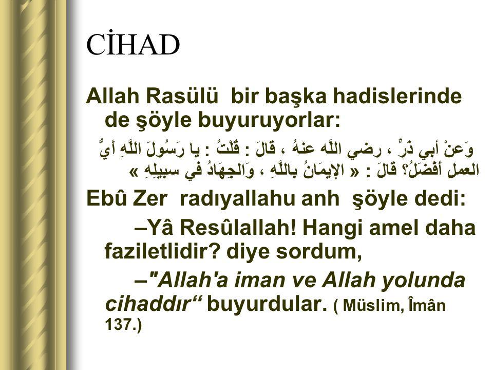 CİHAD Allah Rasülü bir başka hadislerinde de şöyle buyuruyorlar: