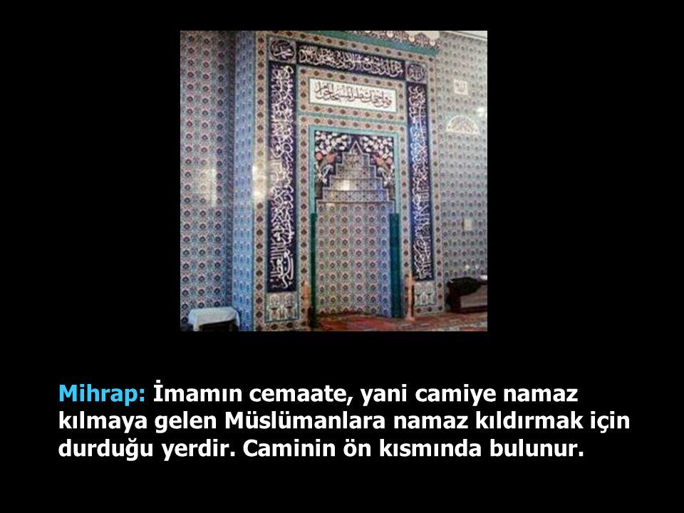 Mihrap: İmamın cemaate, yani camiye namaz kılmaya gelen Müslümanlara namaz kıldırmak için durduğu yerdir.