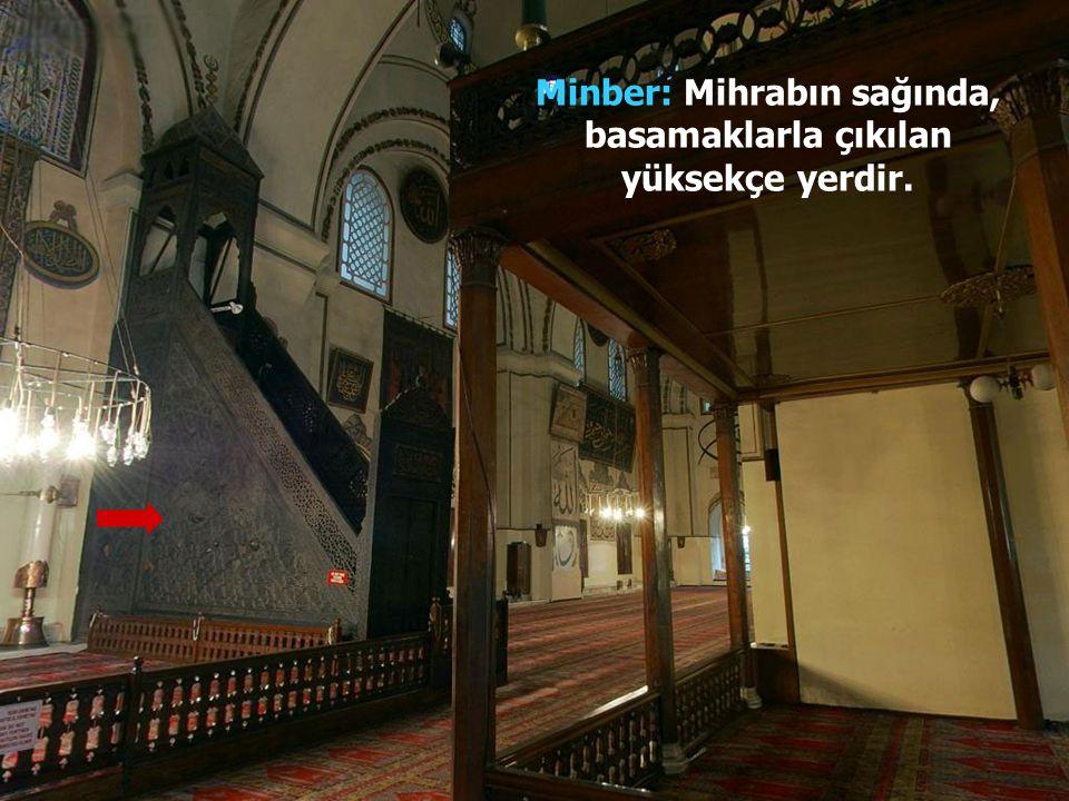 Minber: Mihrabın sağında, basamaklarla çıkılan yüksekçe yerdir.