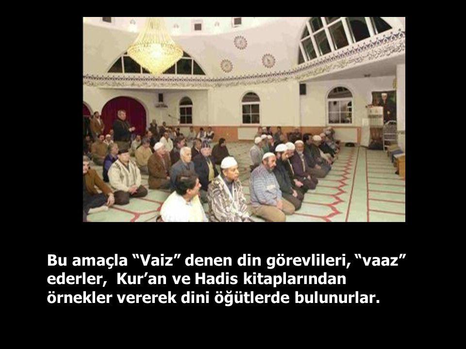 Bu amaçla Vaiz denen din görevlileri, vaaz ederler, Kur'an ve Hadis kitaplarından örnekler vererek dini öğütlerde bulunurlar.