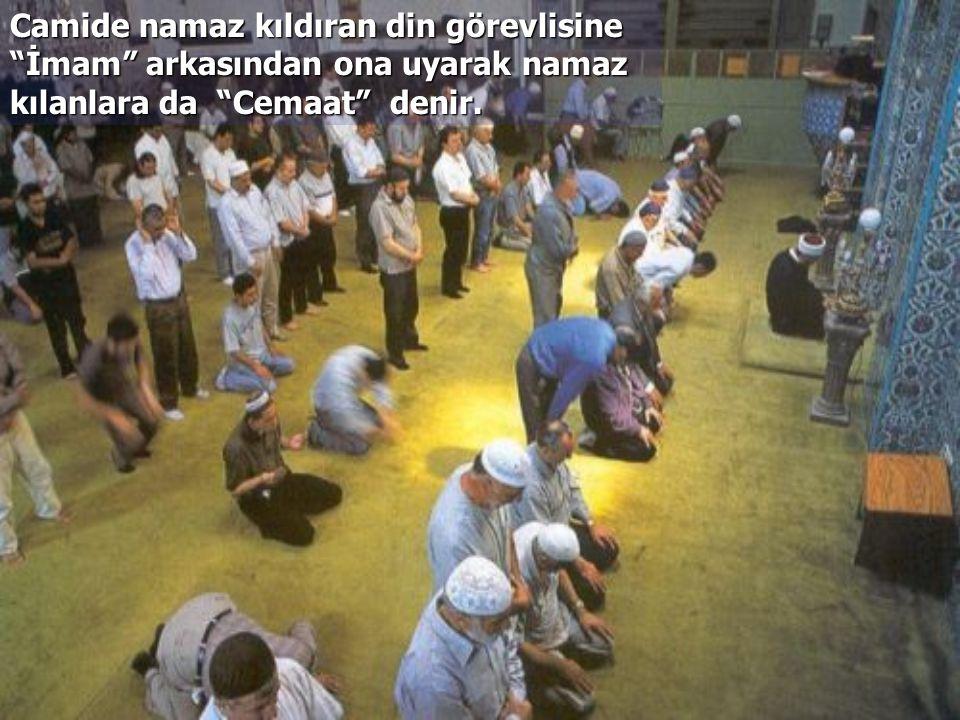 Camide namaz kıldıran din görevlisine İmam arkasından ona uyarak namaz kılanlara da Cemaat denir.