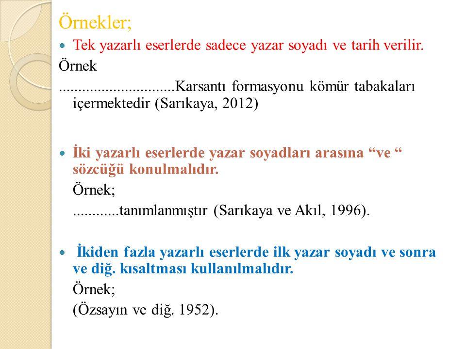 Örnekler; Tek yazarlı eserlerde sadece yazar soyadı ve tarih verilir.