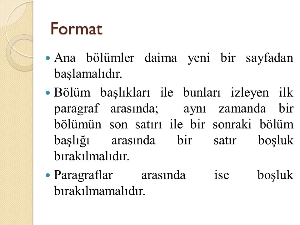 Format Ana bölümler daima yeni bir sayfadan başlamalıdır.