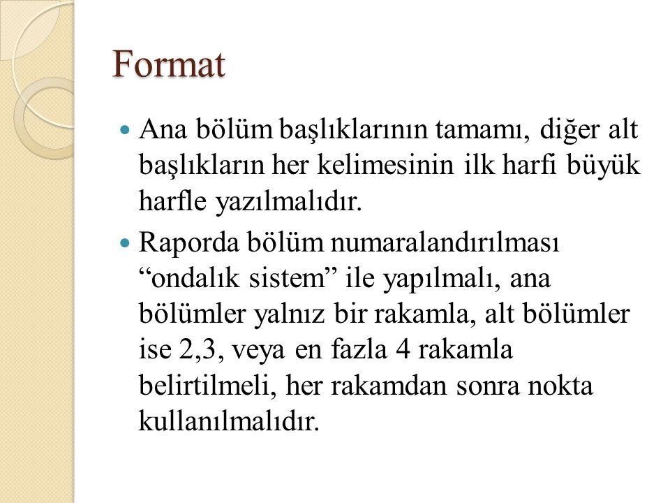 Format Ana bölüm başlıklarının tamamı, diğer alt başlıkların her kelimesinin ilk harfi büyük harfle yazılmalıdır.