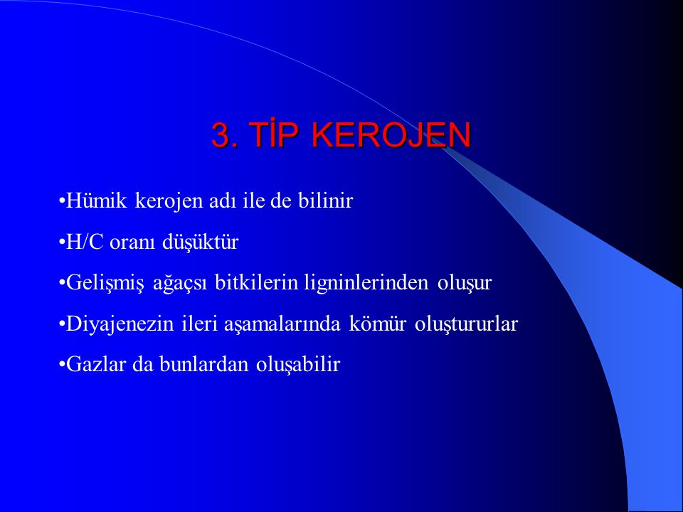 3. TİP KEROJEN Hümik kerojen adı ile de bilinir H/C oranı düşüktür