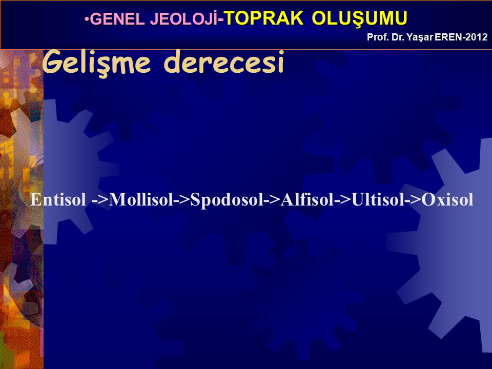 Gelişme derecesi Entisol ->Mollisol->Spodosol->Alfisol->Ultisol->Oxisol