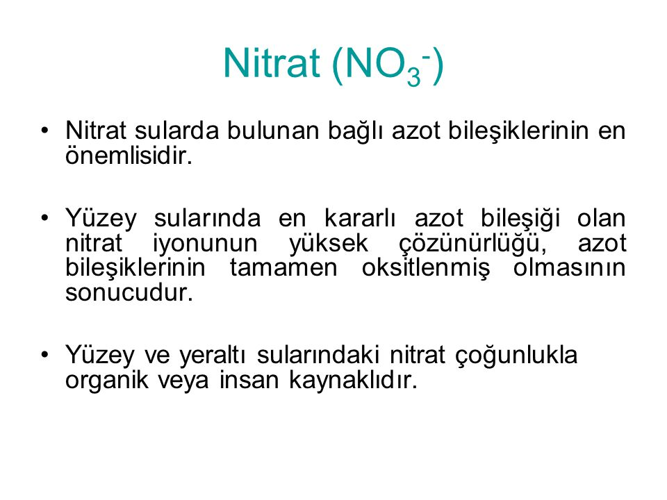 Nitrat (NO3-) Nitrat sularda bulunan bağlı azot bileşiklerinin en önemlisidir.