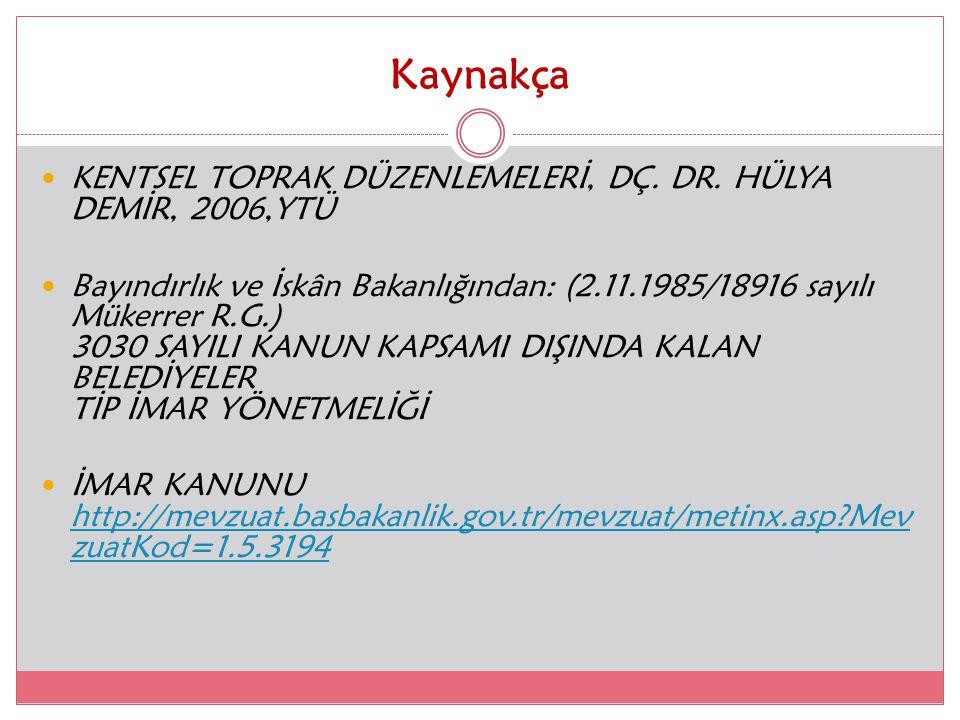 Kaynakça KENTSEL TOPRAK DÜZENLEMELERİ, DÇ. DR. HÜLYA DEMİR, 2006,YTÜ