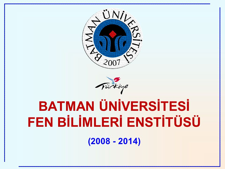 BATMAN ÜNİVERSİTESİ FEN BİLİMLERİ ENSTİTÜSÜ (2008 - 2014)