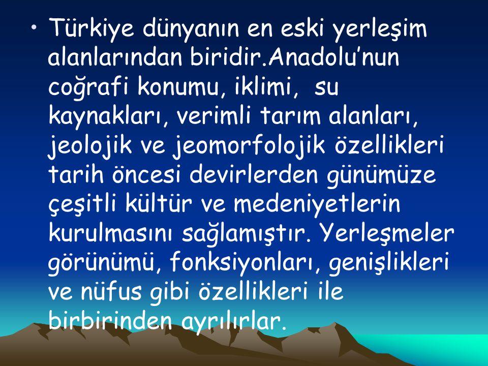 Türkiye dünyanın en eski yerleşim alanlarından biridir