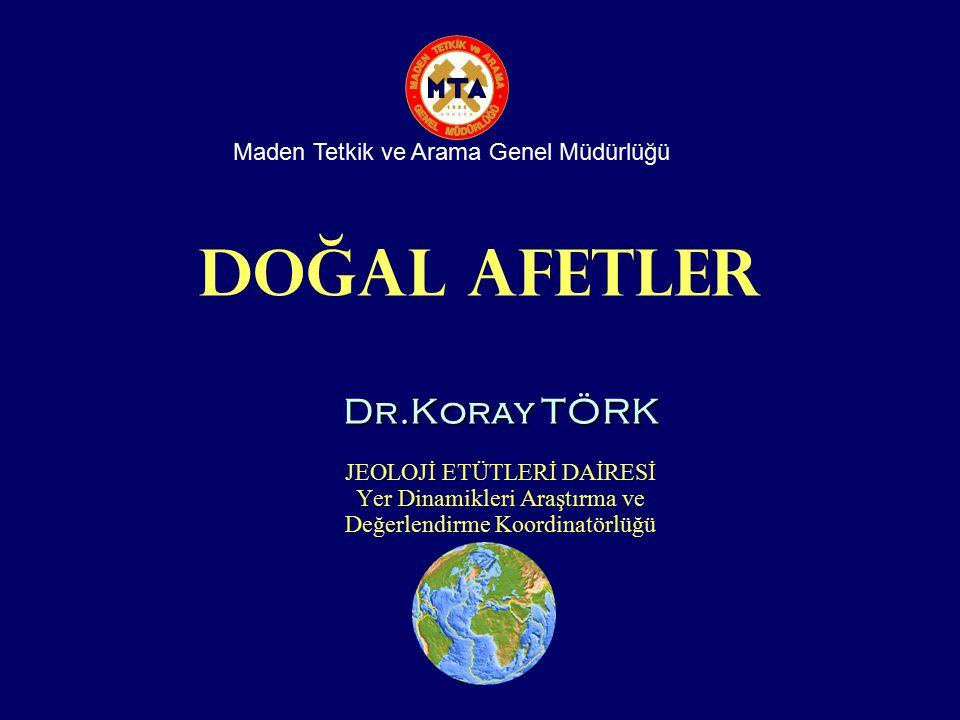 DOĞAL AFETLER Dr.Koray TÖRK Maden Tetkik ve Arama Genel Müdürlüğü