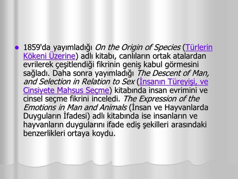 1859 da yayımladığı On the Origin of Species (Türlerin Kökeni Üzerine) adlı kitabı, canlıların ortak atalardan evrilerek çeşitlendiği fikrinin geniş kabul görmesini sağladı.