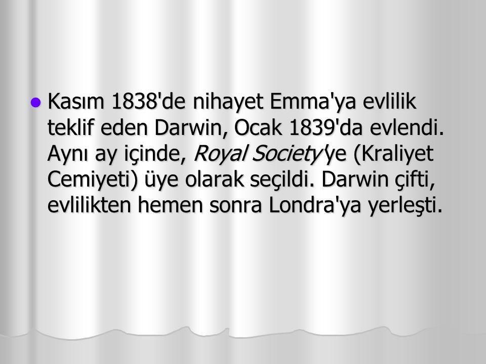 Kasım 1838 de nihayet Emma ya evlilik teklif eden Darwin, Ocak 1839 da evlendi.