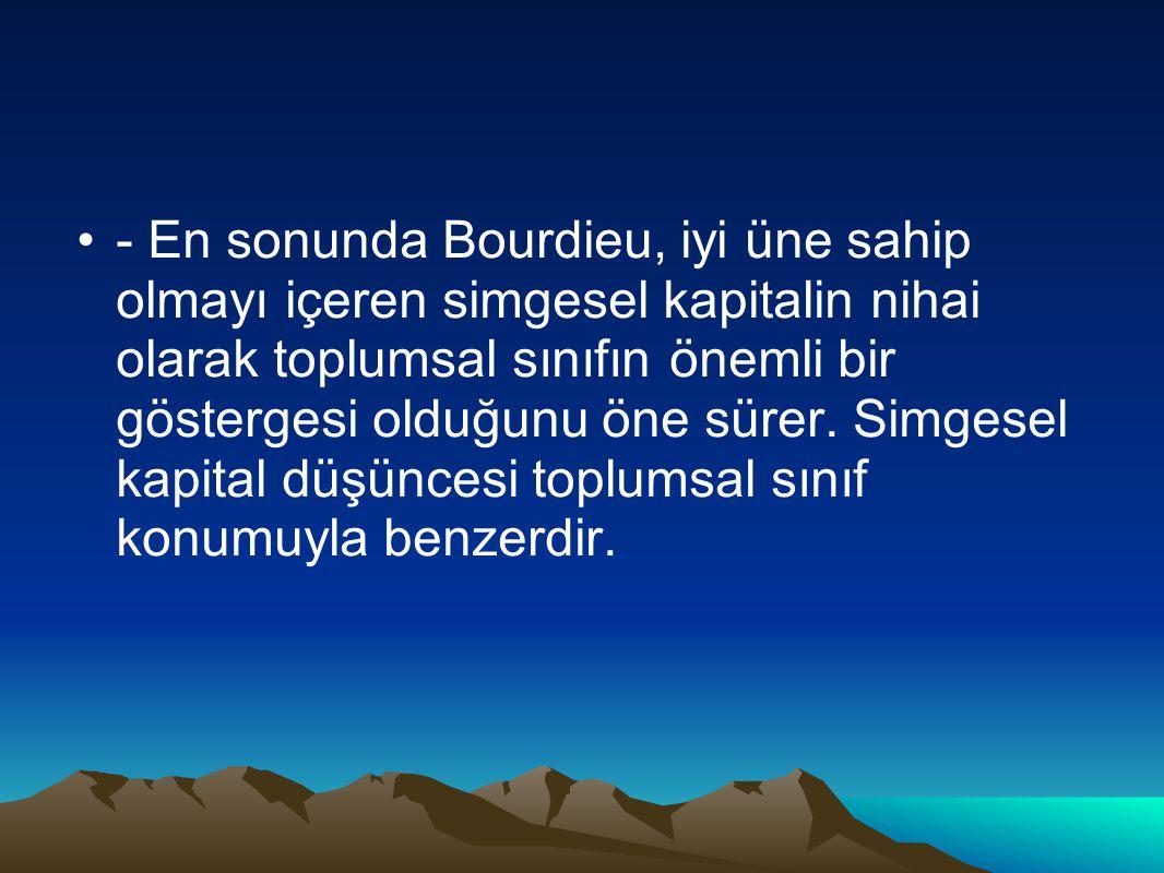 - En sonunda Bourdieu, iyi üne sahip olmayı içeren simgesel kapitalin nihai olarak toplumsal sınıfın önemli bir göstergesi olduğunu öne sürer.