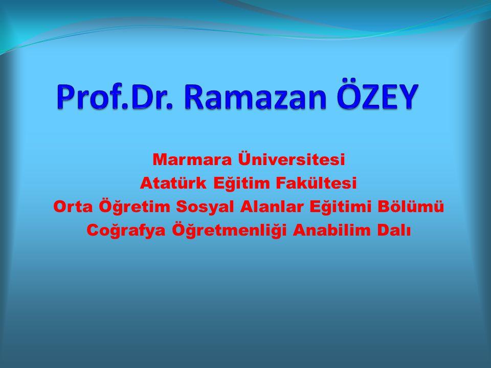 Prof.Dr. Ramazan ÖZEY Marmara Üniversitesi Atatürk Eğitim Fakültesi
