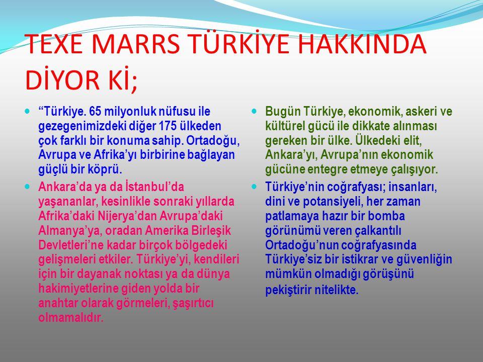 TEXE MARRS TÜRKİYE HAKKINDA DİYOR Kİ;