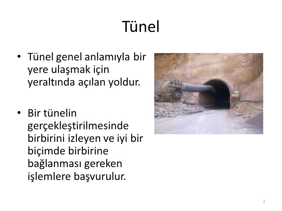 Tünel Tünel genel anlamıyla bir yere ulaşmak için yeraltında açılan yoldur.