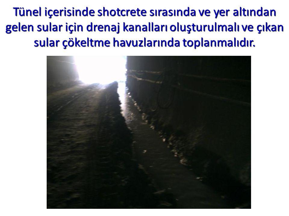 Tünel içerisinde shotcrete sırasında ve yer altından gelen sular için drenaj kanalları oluşturulmalı ve çıkan sular çökeltme havuzlarında toplanmalıdır.