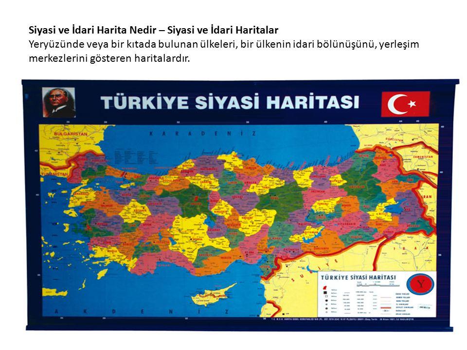 Siyasi ve İdari Harita Nedir – Siyasi ve İdari Haritalar Yeryüzünde veya bir kıtada bulunan ülkeleri, bir ülkenin idari bölünüşünü, yerleşim merkezlerini gösteren haritalardır.