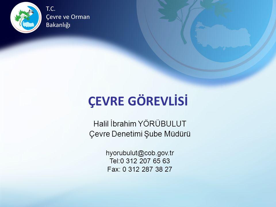 ÇEVRE GÖREVLİSİ Halil İbrahim YÖRÜBULUT Çevre Denetimi Şube Müdürü