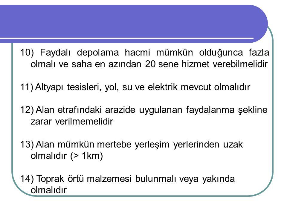 10) Faydalı depolama hacmi mümkün olduğunca fazla olmalı ve saha en azından 20 sene hizmet verebilmelidir