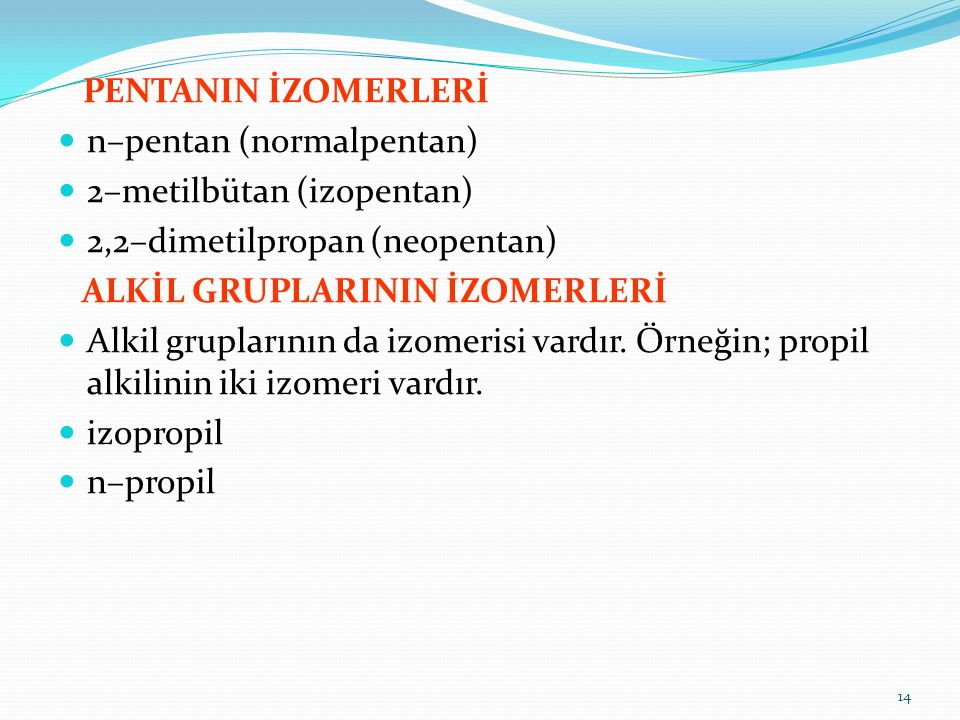 PENTANIN İZOMERLERİ n–pentan (normalpentan) 2–metilbütan (izopentan) 2,2–dimetilpropan (neopentan)