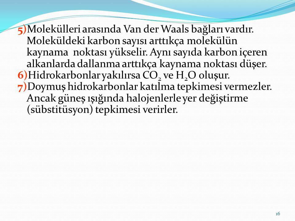 5)Molekülleri arasında Van der Waals bağları vardır