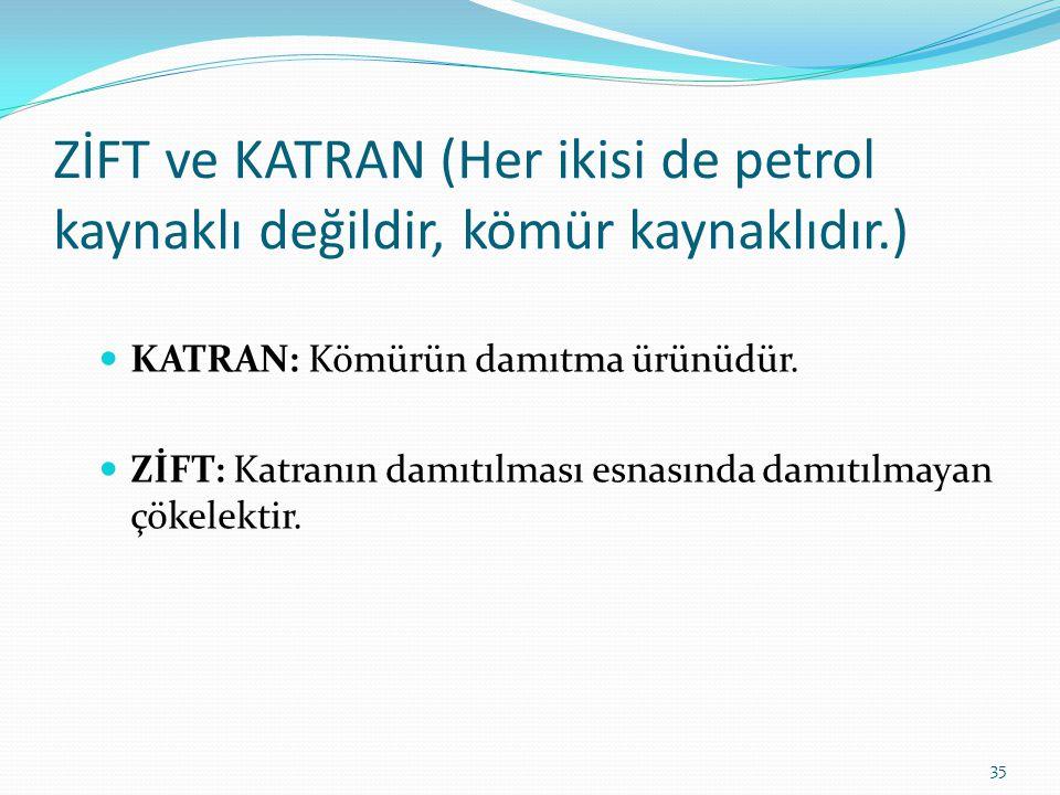 ZİFT ve KATRAN (Her ikisi de petrol kaynaklı değildir, kömür kaynaklıdır.)