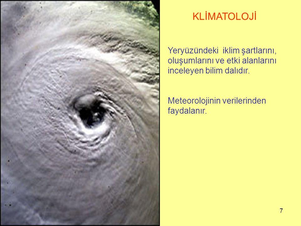 KLİMATOLOJİ Yeryüzündeki iklim şartlarını, oluşumlarını ve etki alanlarını inceleyen bilim dalıdır.