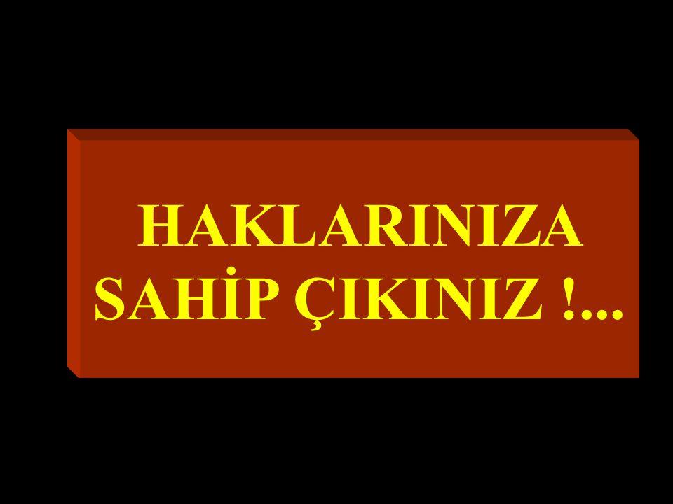 HAKLARINIZA SAHİP ÇIKINIZ !...