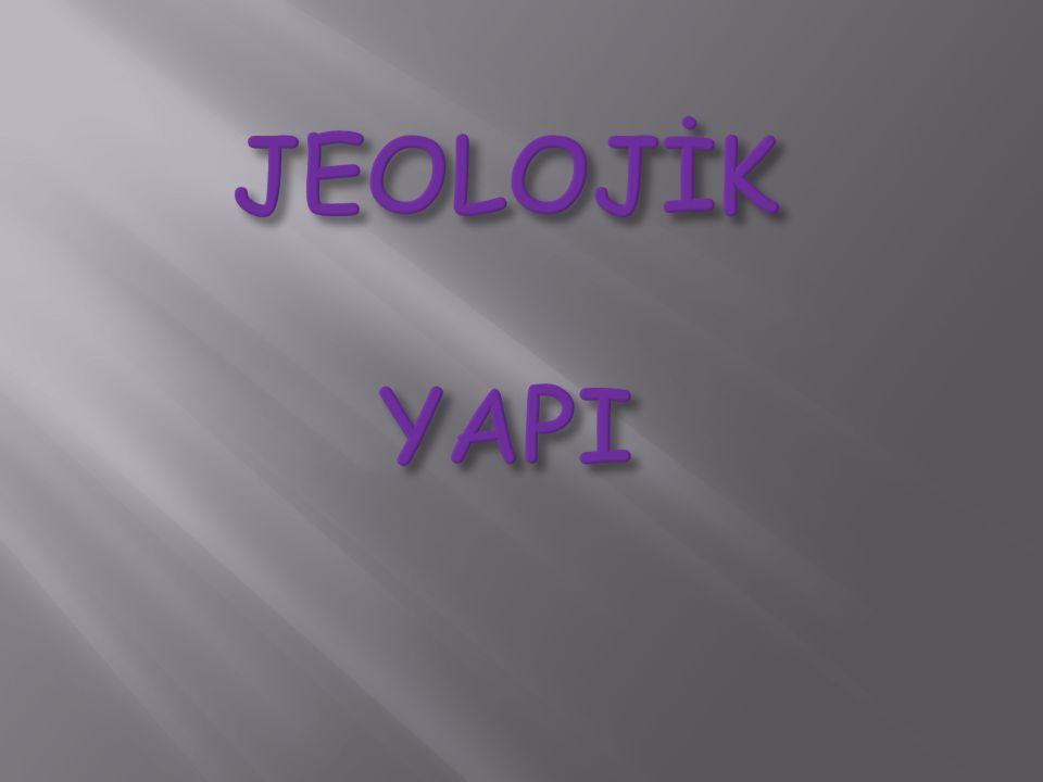 JEOLOJİK YAPI