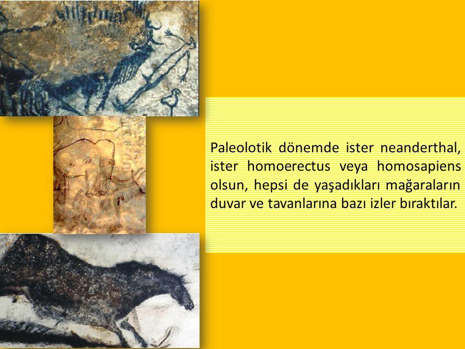 Paleolotik dönemde ister neanderthal, ister homoerectus veya homosapiens olsun, hepsi de yaşadıkları mağaraların duvar ve tavanlarına bazı izler bıraktılar.