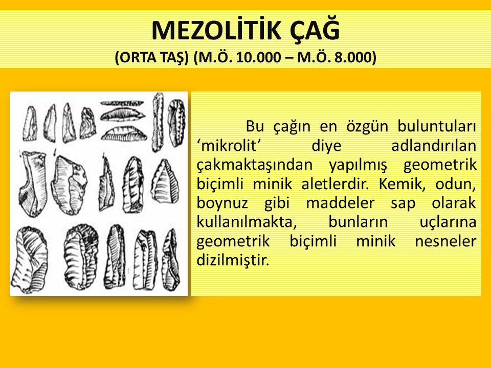 MEZOLİTİK ÇAĞ (ORTA TAŞ) (M.Ö. 10.000 – M.Ö. 8.000)