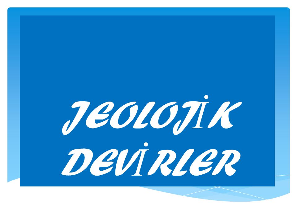 JEOLOJİK DEVİRLER