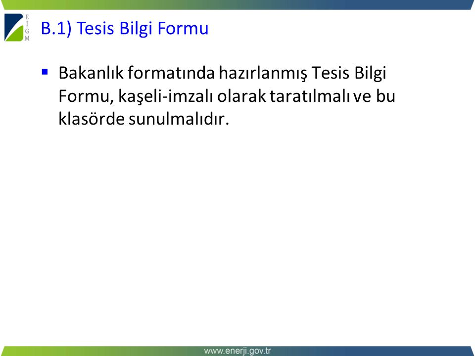 B.1) Tesis Bilgi Formu Bakanlık formatında hazırlanmış Tesis Bilgi Formu, kaşeli-imzalı olarak taratılmalı ve bu klasörde sunulmalıdır.