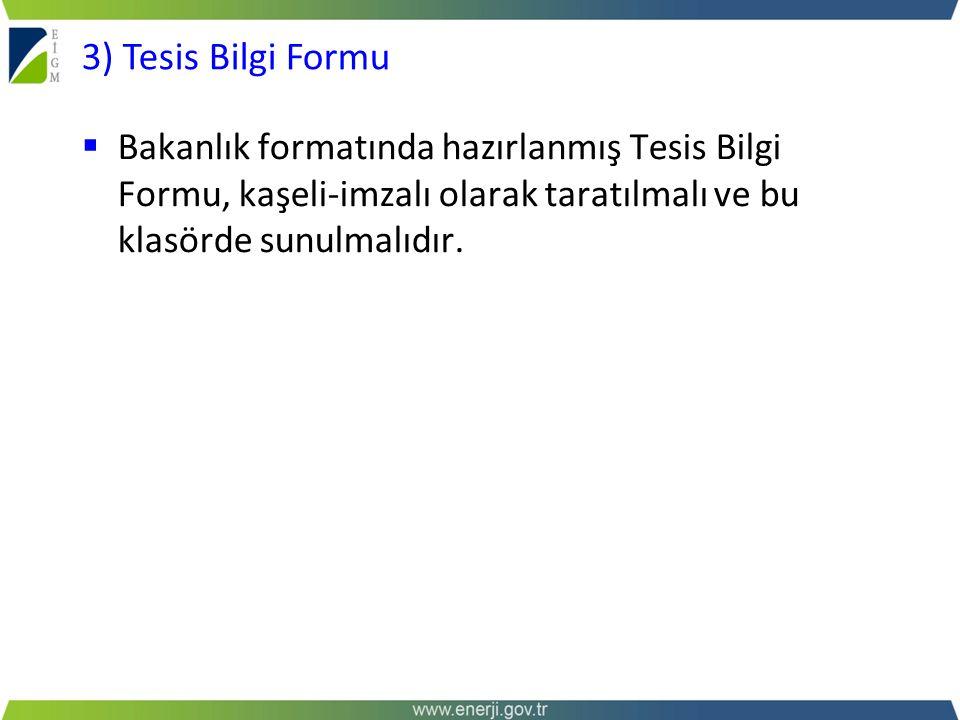 3) Tesis Bilgi Formu Bakanlık formatında hazırlanmış Tesis Bilgi Formu, kaşeli-imzalı olarak taratılmalı ve bu klasörde sunulmalıdır.