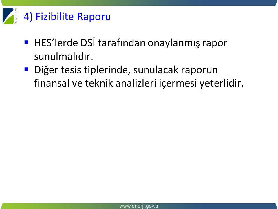 4) Fizibilite Raporu HES'lerde DSİ tarafından onaylanmış rapor sunulmalıdır.