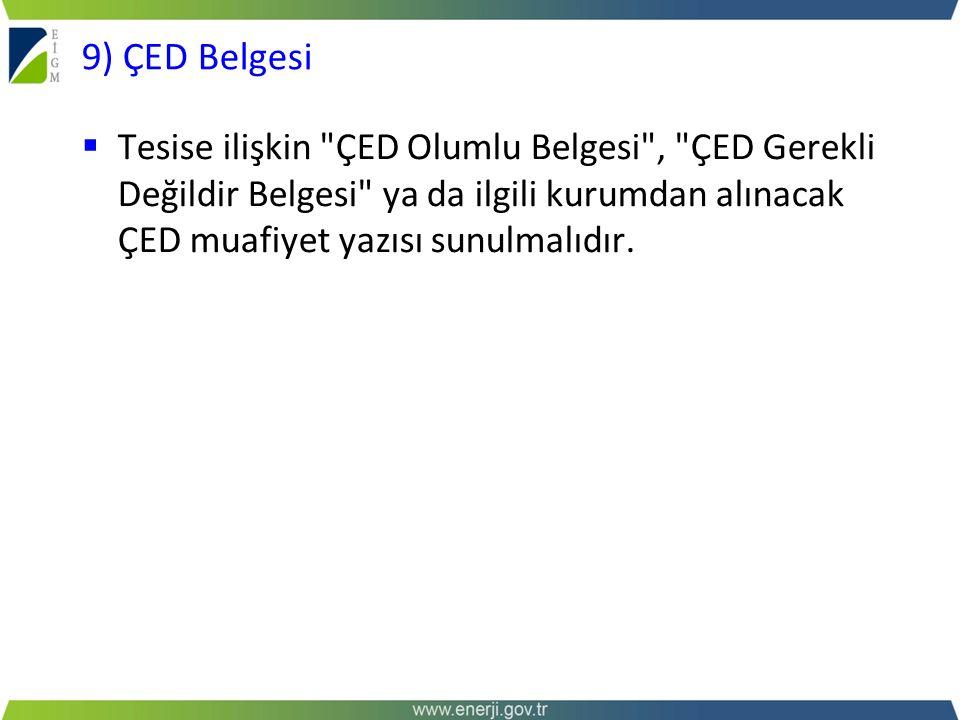9) ÇED Belgesi Tesise ilişkin ÇED Olumlu Belgesi , ÇED Gerekli Değildir Belgesi ya da ilgili kurumdan alınacak ÇED muafiyet yazısı sunulmalıdır.