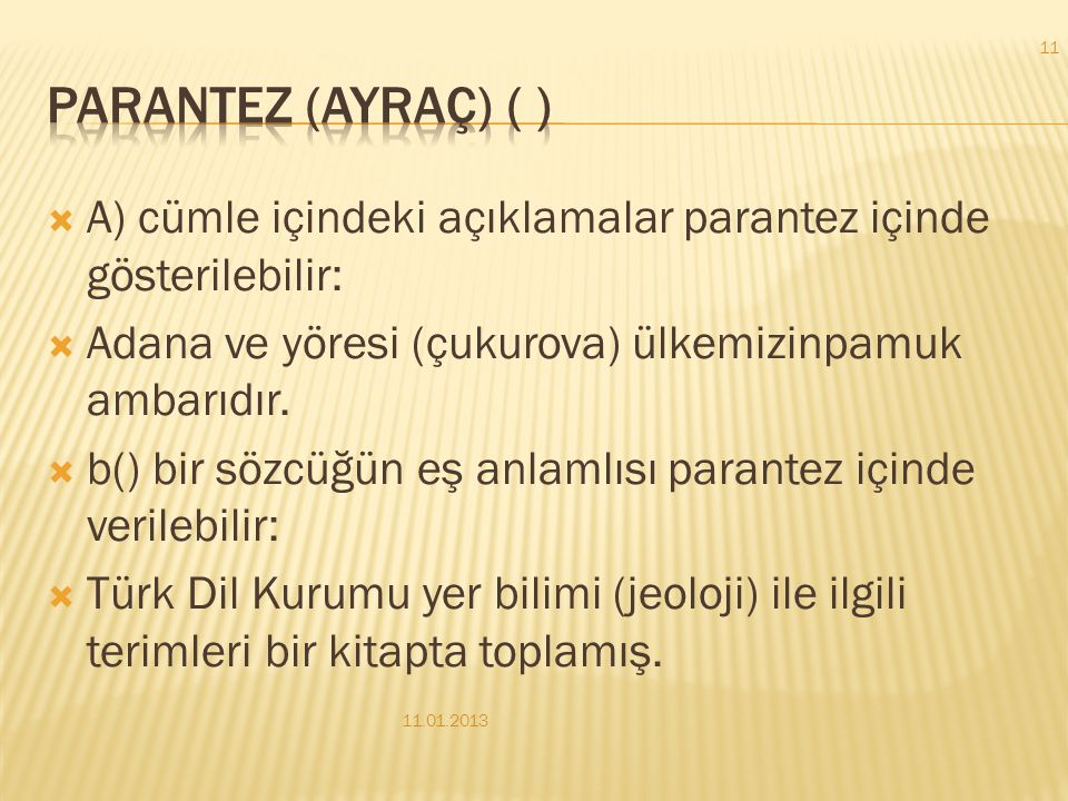 Parantez (ayraç) ( ) A) cümle içindeki açıklamalar parantez içinde gösterilebilir: Adana ve yöresi (çukurova) ülkemizinpamuk ambarıdır.