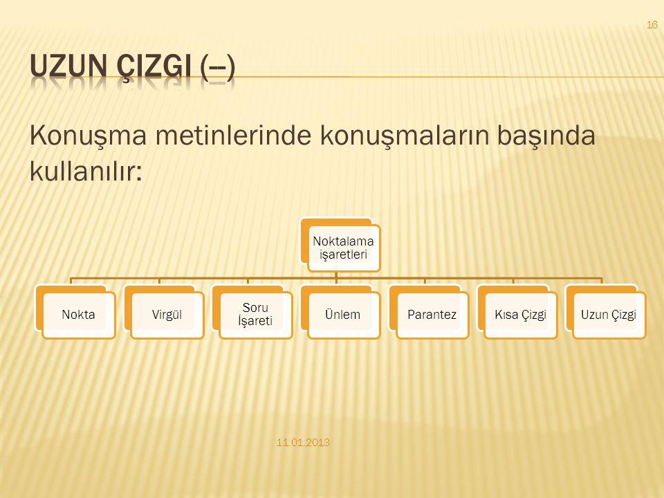 Uzun çizgi (--) Konuşma metinlerinde konuşmaların başında kullanılır: