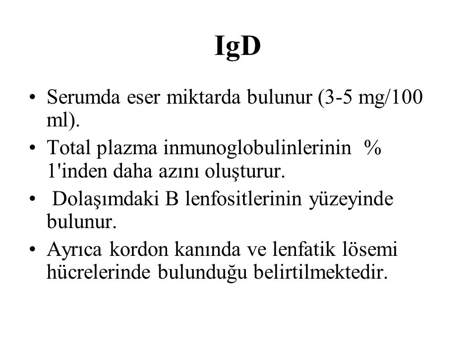 IgD Serumda eser miktarda bulunur (3-5 mg/100 ml).