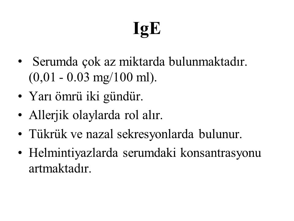 IgE Serumda çok az miktarda bulunmaktadır. (0,01 - 0.03 mg/100 ml).
