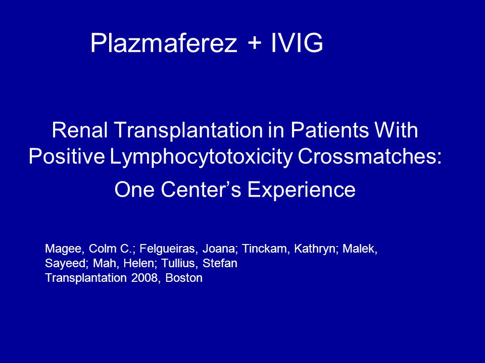 Plazmaferez + IVIG Renal Transplantation in Patients With Positive Lymphocytotoxicity Crossmatches: One Center's Experience.